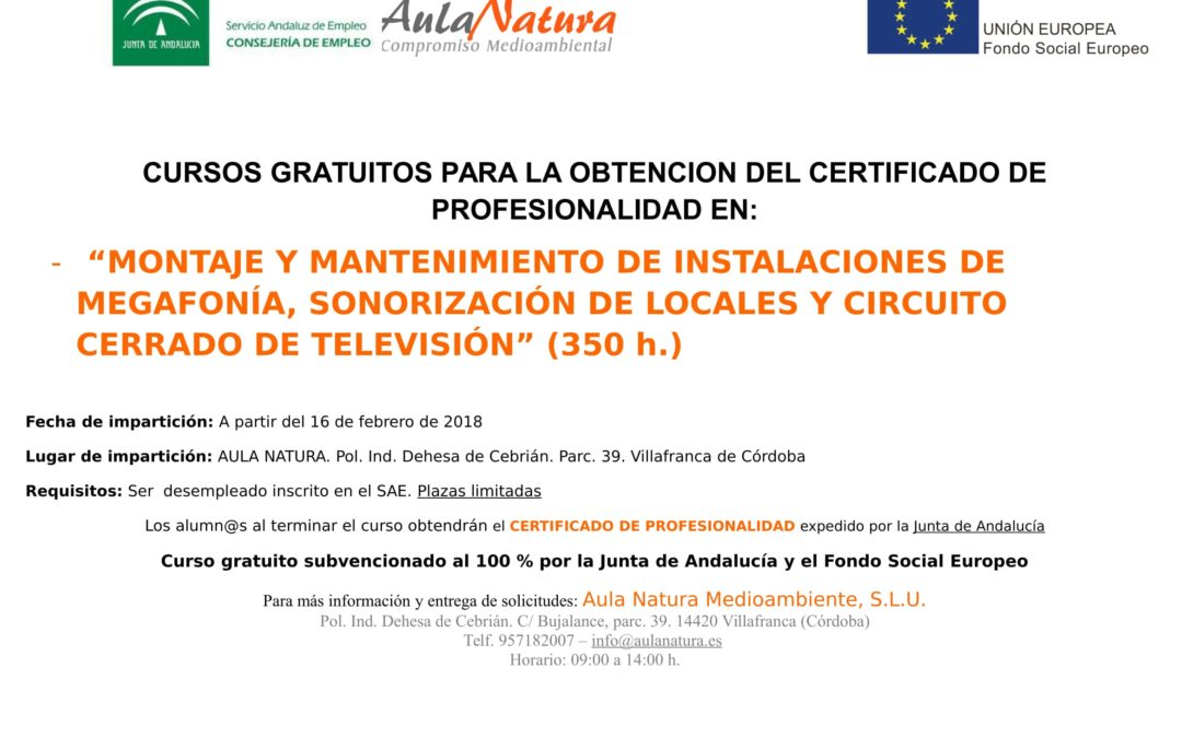 CURSO DE MONTAJE Y MANTENIMIENTO DE INSTALACIONES DE MEGAFONÍA, SONORIZACIÓN DE LOCALES Y CIRCUITO CERRADO DE TELEVISIÓNFecha de impartición: A partir del 16 de febrero de 2018. 1